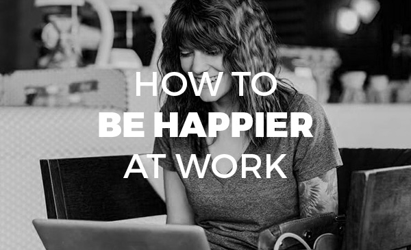 happier at work, how to, guide
